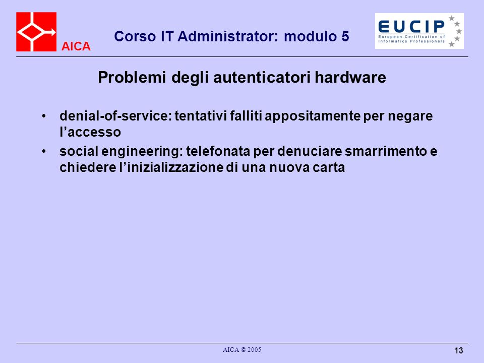 AICA Corso IT Administrator: modulo 5 AICA © 2005 13 Problemi degli autenticatori hardware denial-of-service: tentativi falliti appositamente per nega