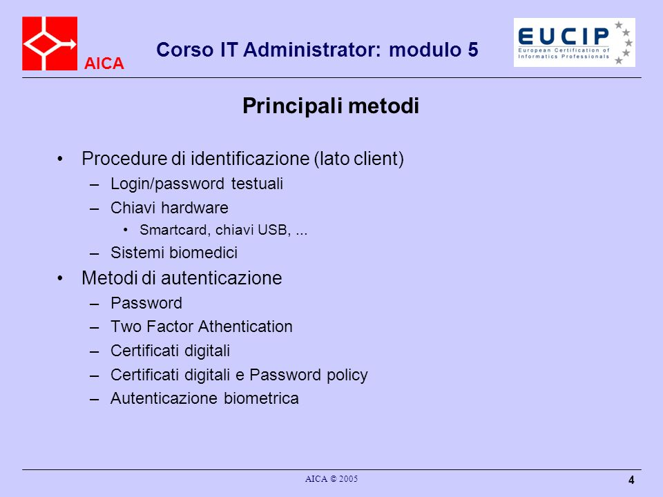 AICA Corso IT Administrator: modulo 5 AICA © 2005 25 EAP RFC-2284 PPP Extensible Authentication Protocol (EAP) Framework flessibile di autenticazione a livello data-link Tipi di autenticazione predefiniti: –MD5-challenge (simile a CHAP) –OTP –generic token card Altri tipi possono essere aggiunti: –RFC-2716 PPP EAP TLS authentication protocol –RFC-3579 RADIUS support for EAP