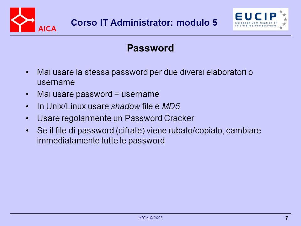 AICA Corso IT Administrator: modulo 5 AICA © 2005 18 Certificati digitali e Password policy Maggior livello di protezione quando vengono emmessi da una CA –Verifica dellidentità dellutente Gestione centralizzata dei certificati –Regole per le password (almeno 10 caratteri)