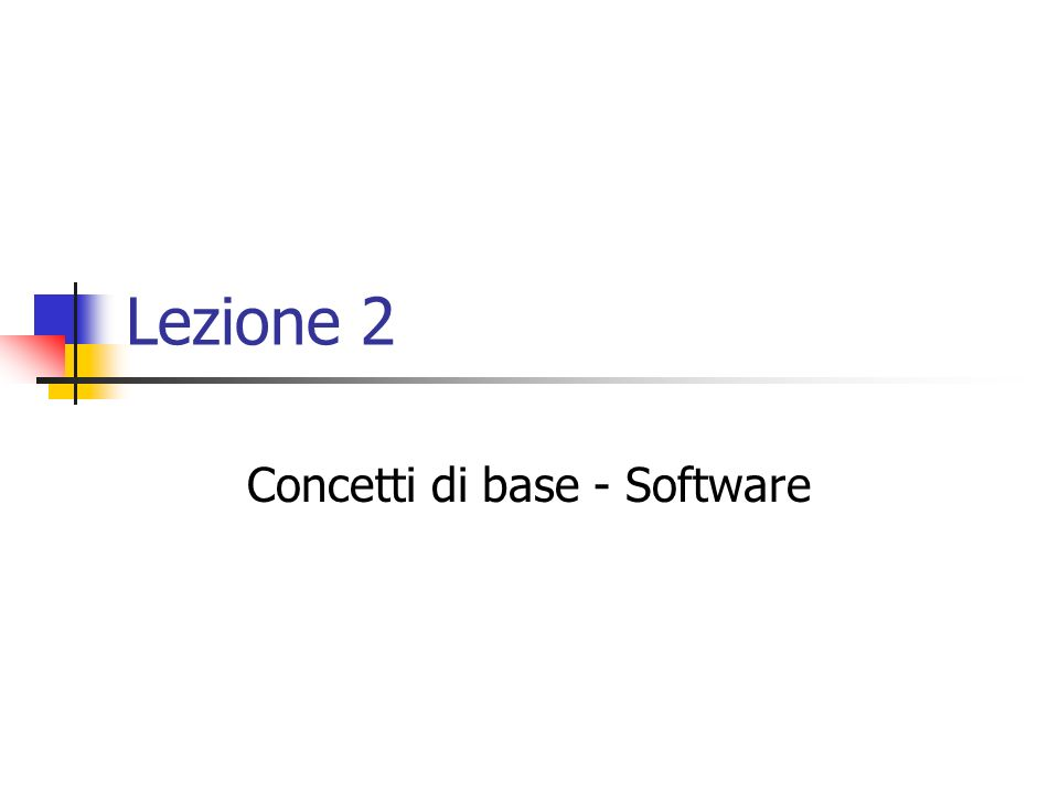Lezione 2 Concetti di base - Software