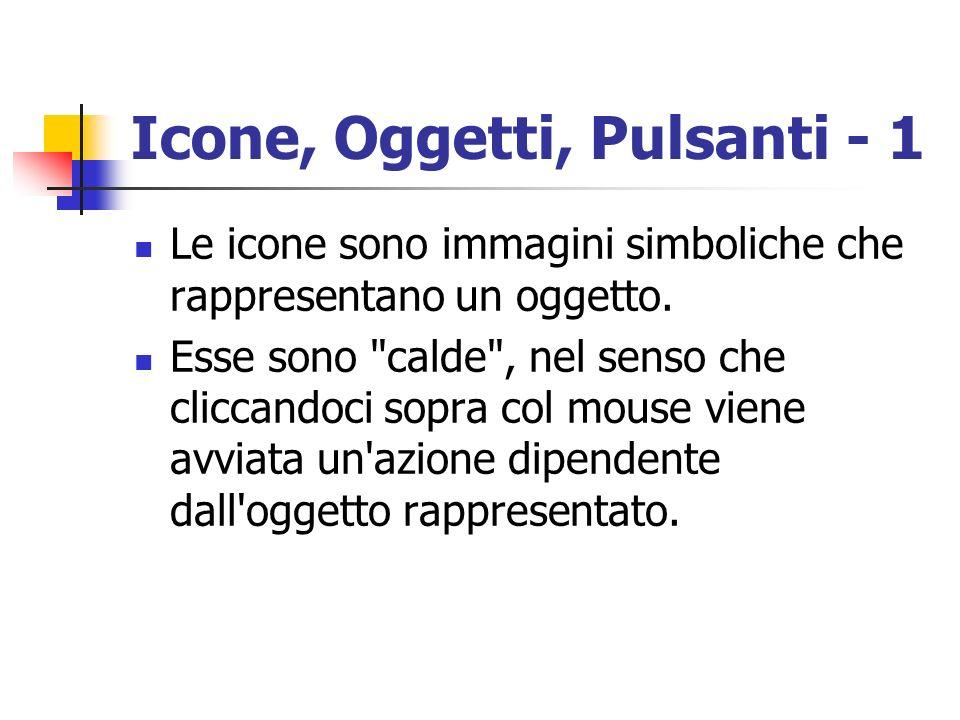 Icone, Oggetti, Pulsanti - 1 Le icone sono immagini simboliche che rappresentano un oggetto. Esse sono