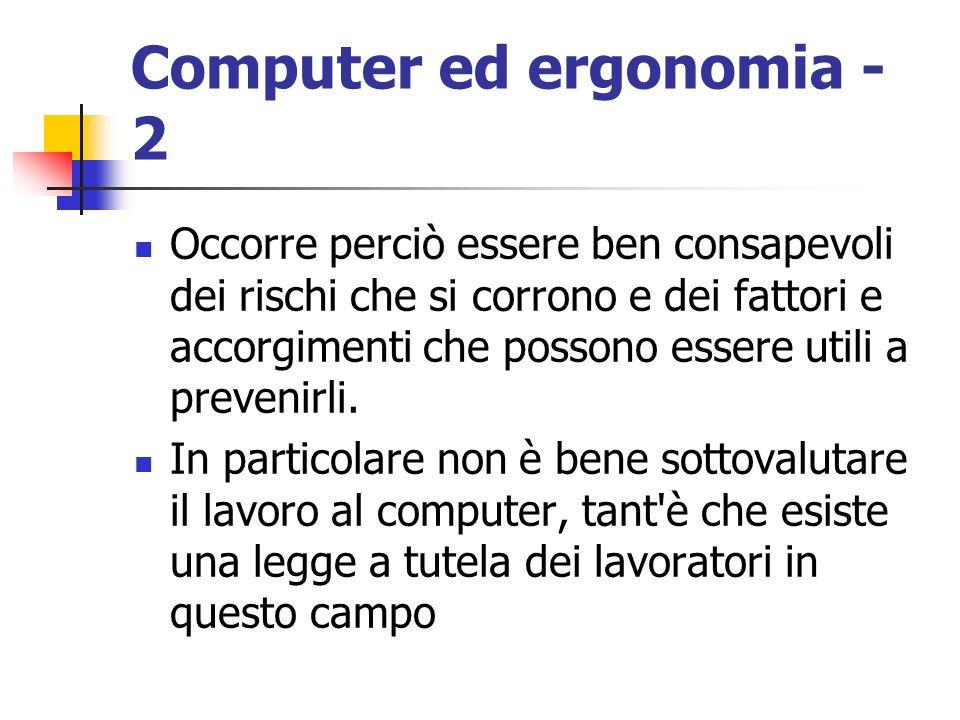 Computer ed ergonomia - 2 Occorre perciò essere ben consapevoli dei rischi che si corrono e dei fattori e accorgimenti che possono essere utili a prev