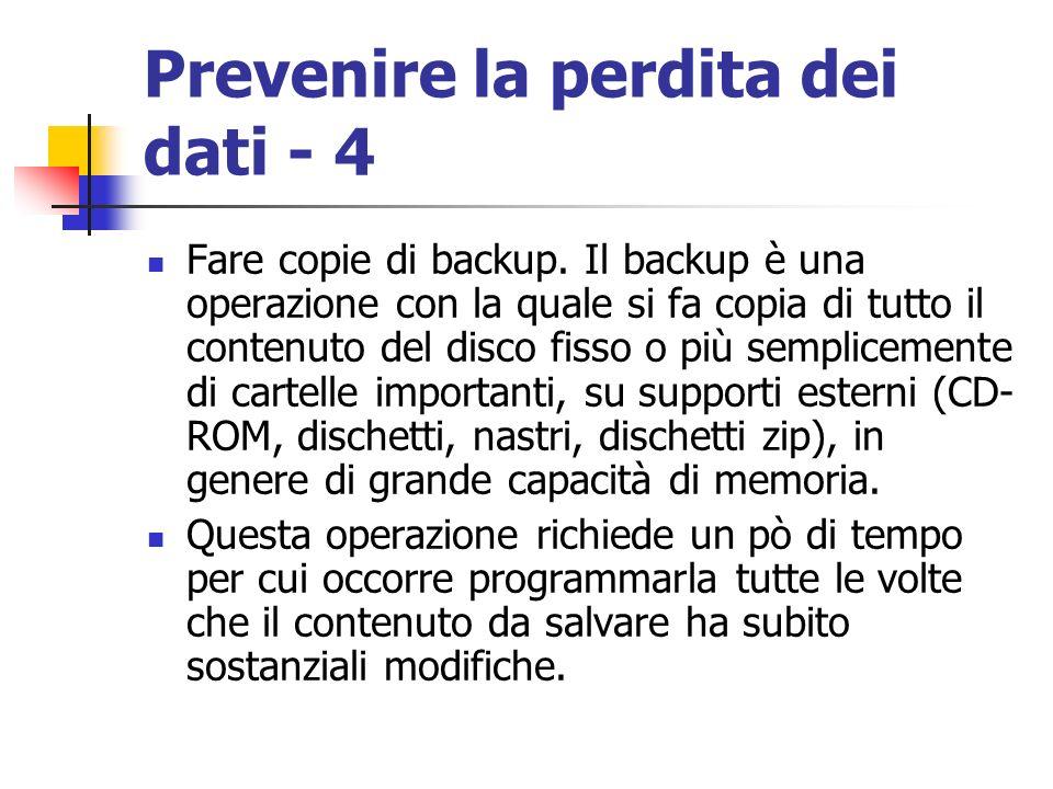 Prevenire la perdita dei dati - 4 Fare copie di backup. Il backup è una operazione con la quale si fa copia di tutto il contenuto del disco fisso o pi