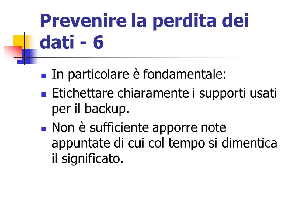 Prevenire la perdita dei dati - 6 In particolare è fondamentale: Etichettare chiaramente i supporti usati per il backup. Non è sufficiente apporre not