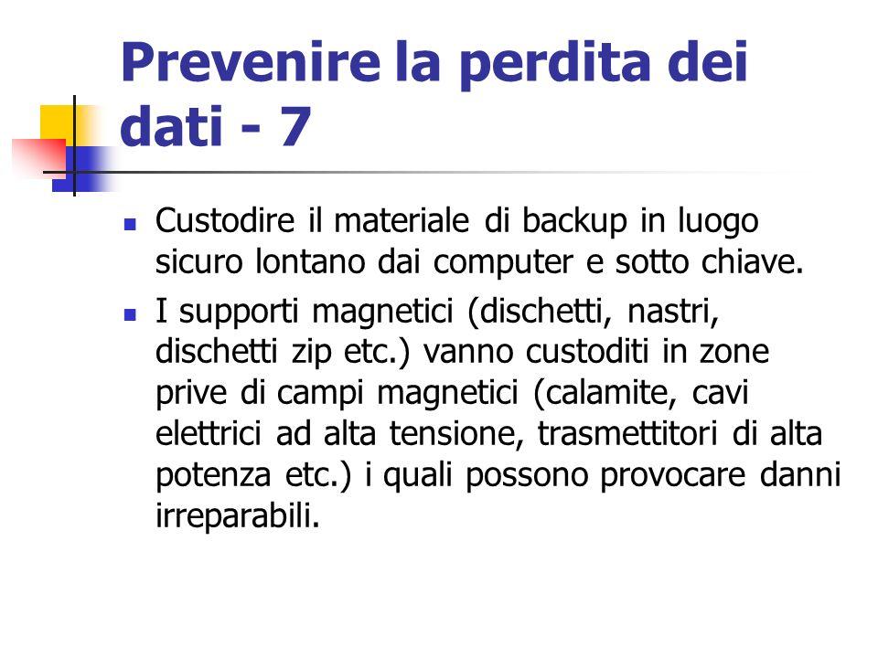 Prevenire la perdita dei dati - 7 Custodire il materiale di backup in luogo sicuro lontano dai computer e sotto chiave. I supporti magnetici (dischett