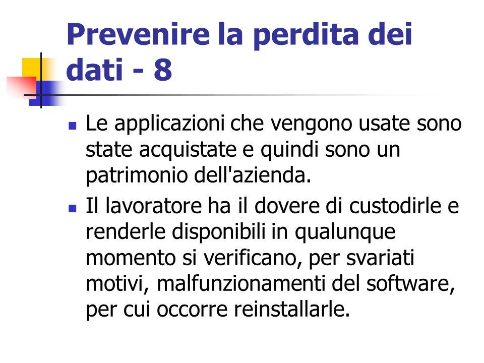 Prevenire la perdita dei dati - 8 Le applicazioni che vengono usate sono state acquistate e quindi sono un patrimonio dell'azienda. Il lavoratore ha i