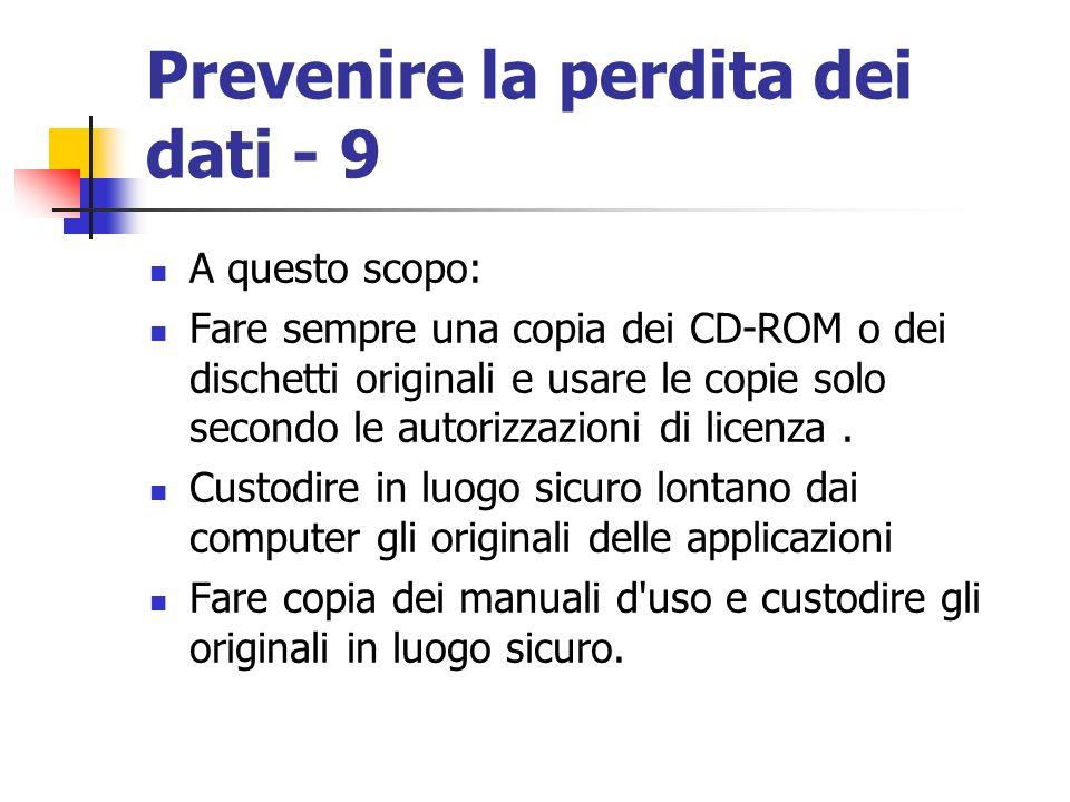 Prevenire la perdita dei dati - 9 A questo scopo: Fare sempre una copia dei CD-ROM o dei dischetti originali e usare le copie solo secondo le autorizz