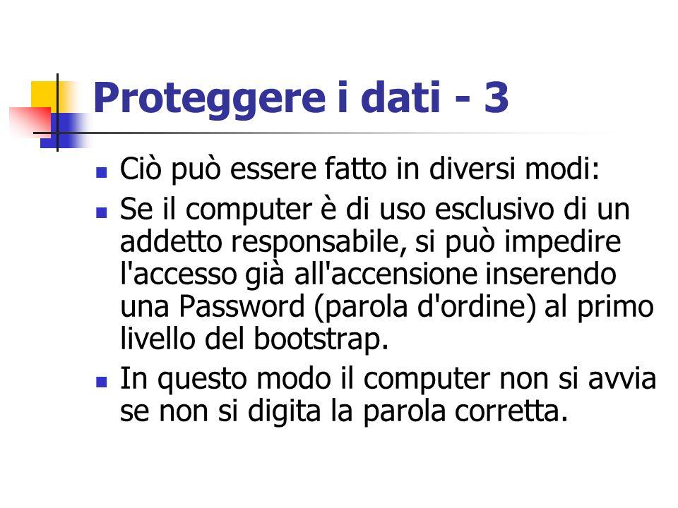 Proteggere i dati - 3 Ciò può essere fatto in diversi modi: Se il computer è di uso esclusivo di un addetto responsabile, si può impedire l'accesso gi