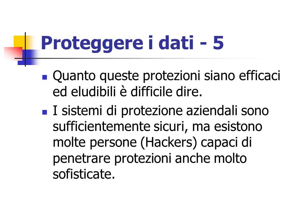 Proteggere i dati - 5 Quanto queste protezioni siano efficaci ed eludibili è difficile dire. I sistemi di protezione aziendali sono sufficientemente s