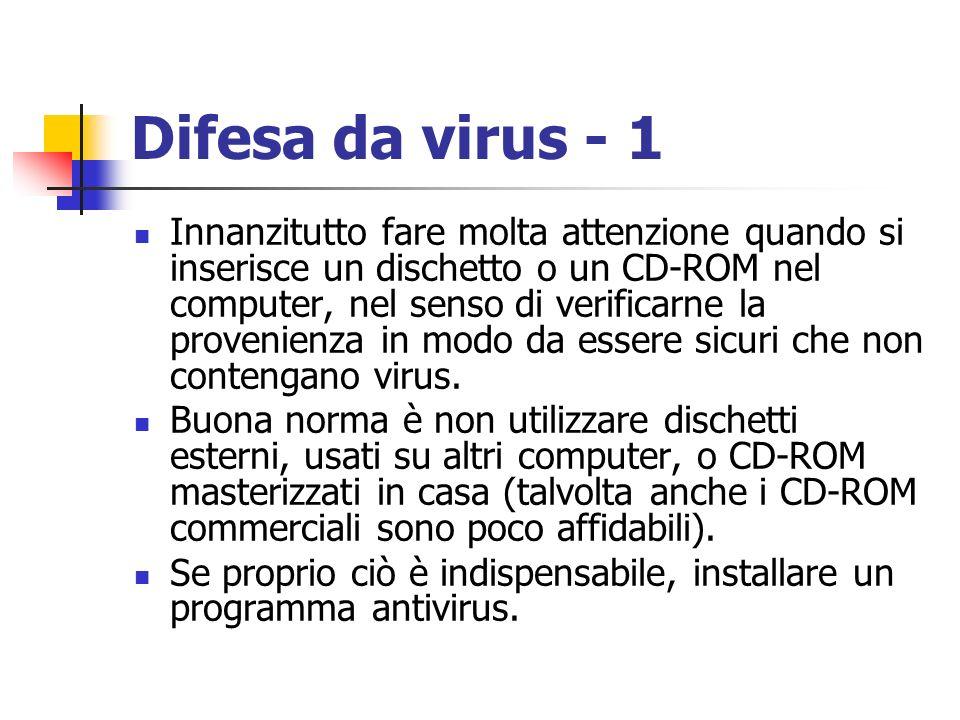 Difesa da virus - 1 Innanzitutto fare molta attenzione quando si inserisce un dischetto o un CD-ROM nel computer, nel senso di verificarne la provenie