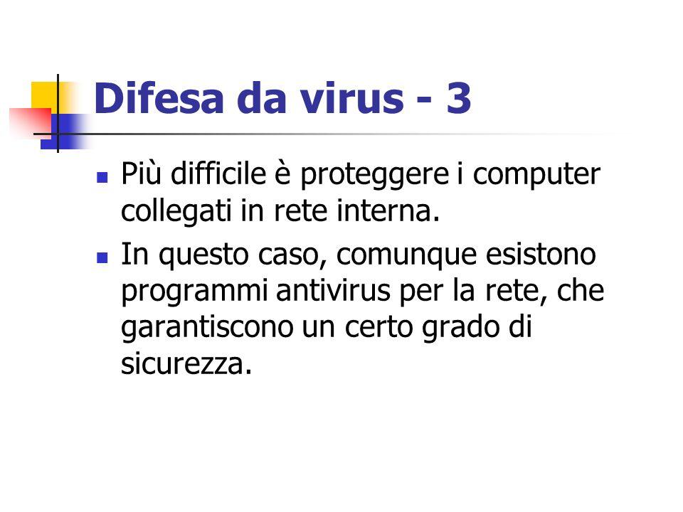 Difesa da virus - 3 Più difficile è proteggere i computer collegati in rete interna. In questo caso, comunque esistono programmi antivirus per la rete