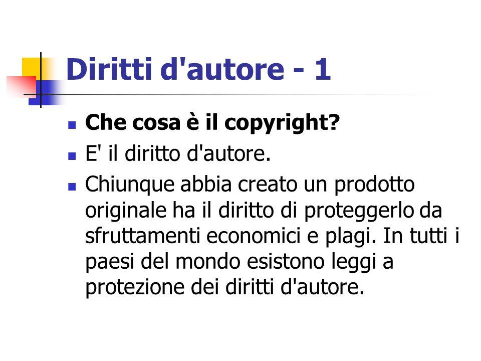 Diritti d'autore - 1 Che cosa è il copyright? E' il diritto d'autore. Chiunque abbia creato un prodotto originale ha il diritto di proteggerlo da sfru