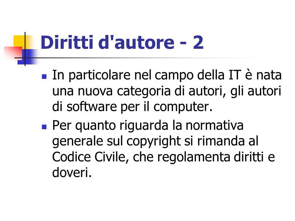 Diritti d'autore - 2 In particolare nel campo della IT è nata una nuova categoria di autori, gli autori di software per il computer. Per quanto riguar