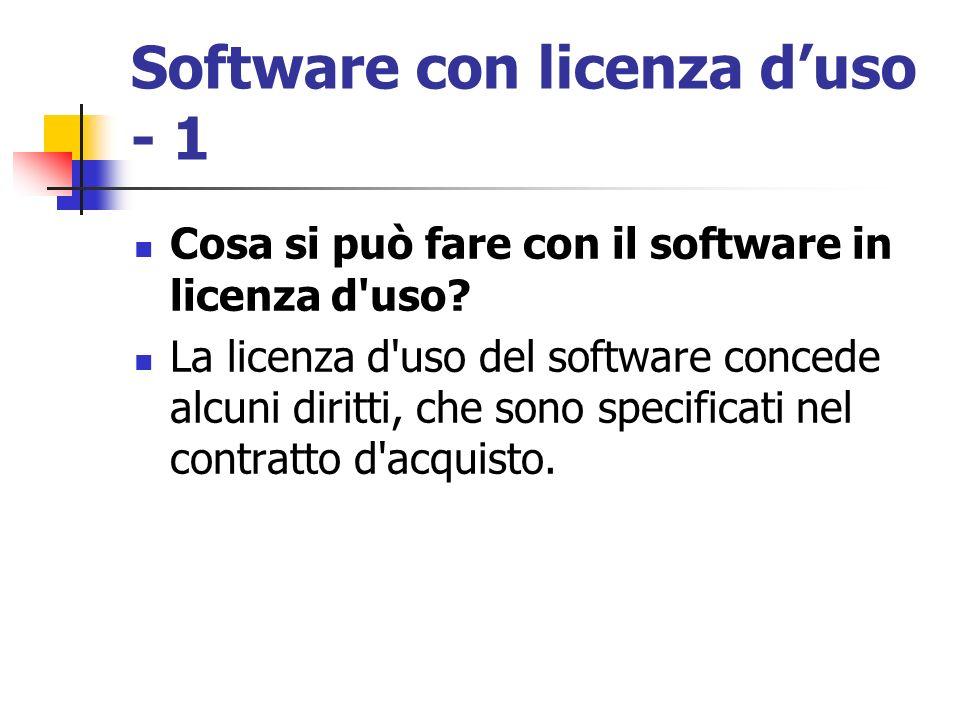 Software con licenza duso - 1 Cosa si può fare con il software in licenza d'uso? La licenza d'uso del software concede alcuni diritti, che sono specif