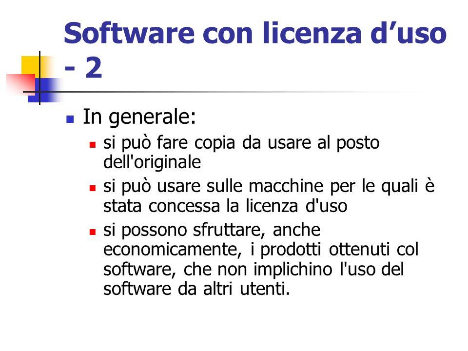 Software con licenza duso - 2 In generale: si può fare copia da usare al posto dell'originale si può usare sulle macchine per le quali è stata concess