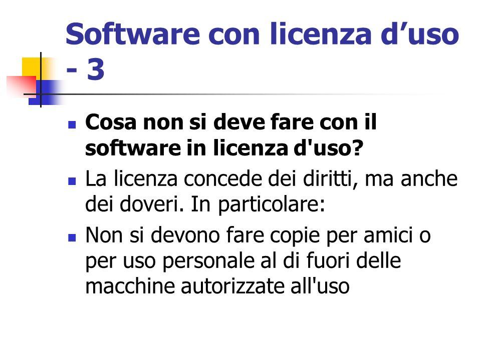 Software con licenza duso - 3 Cosa non si deve fare con il software in licenza d'uso? La licenza concede dei diritti, ma anche dei doveri. In particol