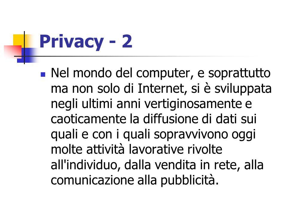 Privacy - 2 Nel mondo del computer, e soprattutto ma non solo di Internet, si è sviluppata negli ultimi anni vertiginosamente e caoticamente la diffus