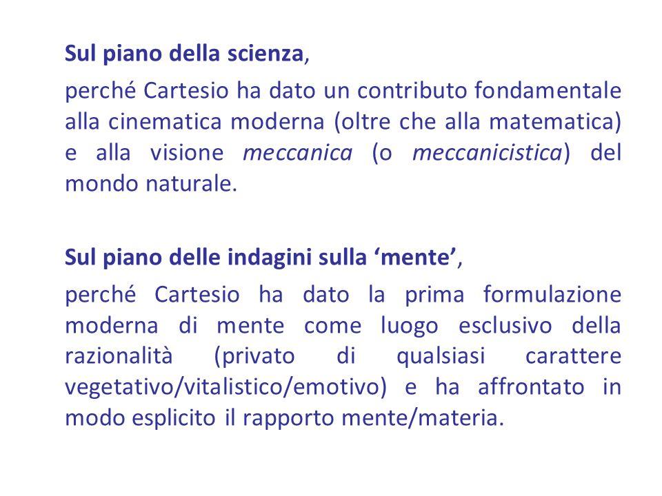 Sul piano della scienza, perché Cartesio ha dato un contributo fondamentale alla cinematica moderna (oltre che alla matematica) e alla visione meccani