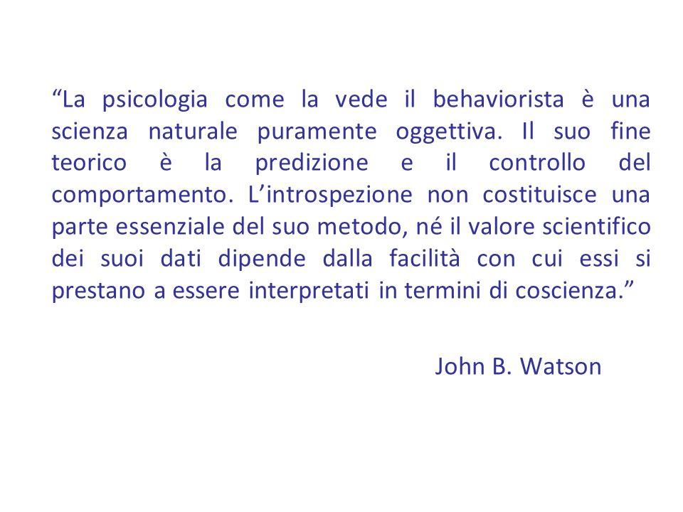 La psicologia come la vede il behaviorista è una scienza naturale puramente oggettiva. Il suo fine teorico è la predizione e il controllo del comporta