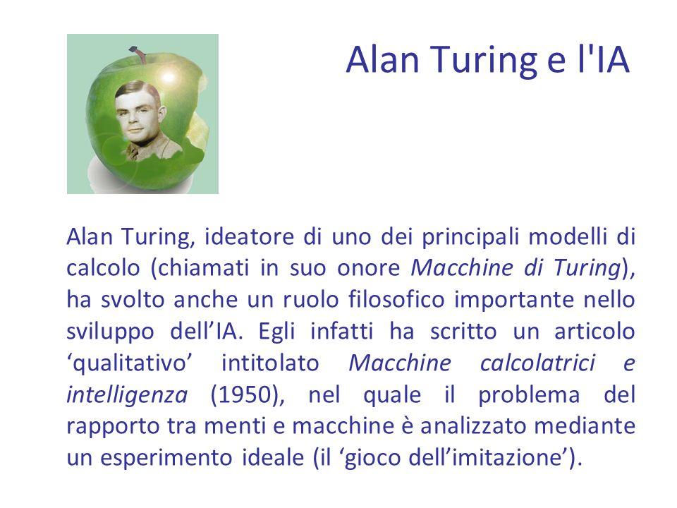 Alan Turing e l'IA Alan Turing, ideatore di uno dei principali modelli di calcolo (chiamati in suo onore Macchine di Turing), ha svolto anche un ruolo