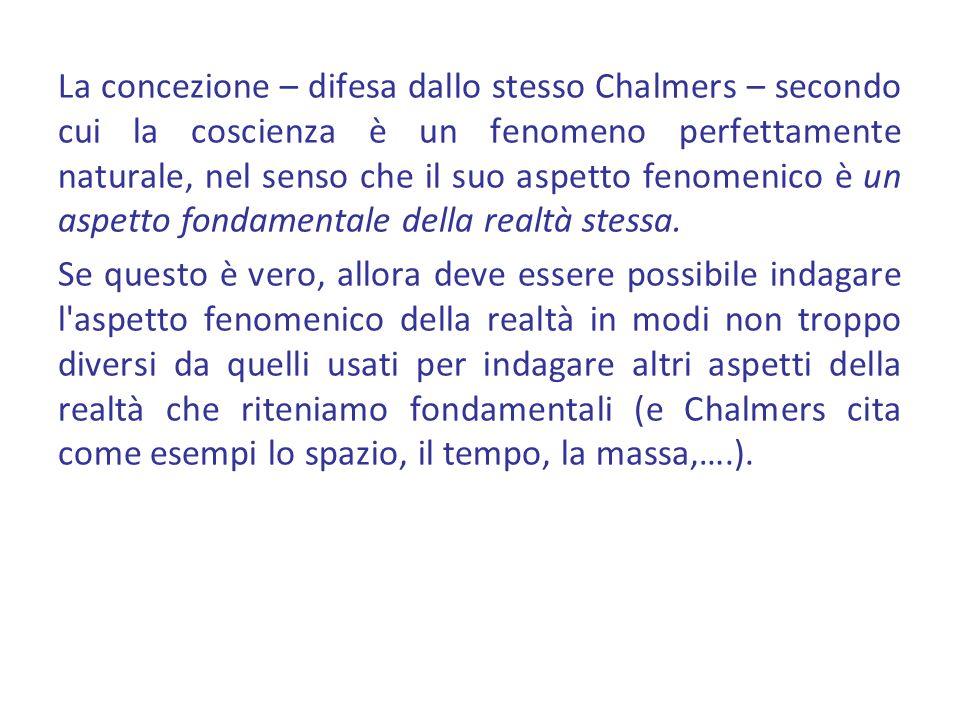 La concezione – difesa dallo stesso Chalmers – secondo cui la coscienza è un fenomeno perfettamente naturale, nel senso che il suo aspetto fenomenico
