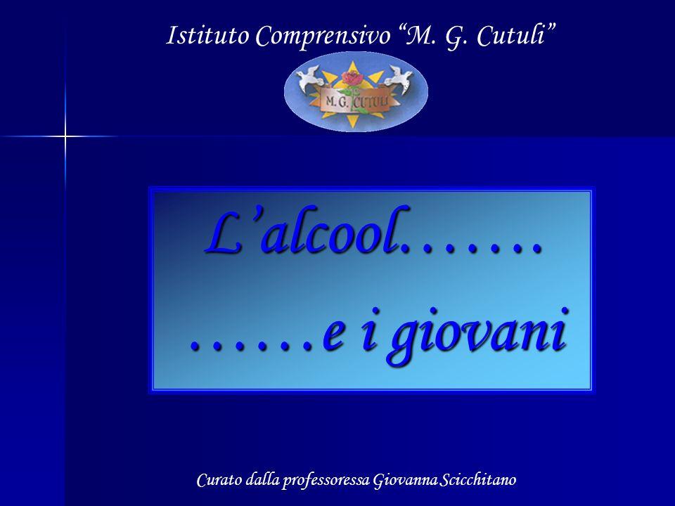 Lalcool……. ……e i giovani Istituto Comprensivo M. G. Cutuli Curato dalla professoressa Giovanna Scicchitano