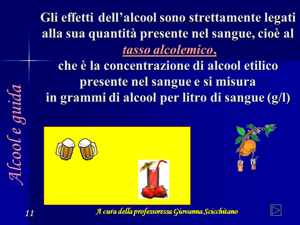 A cura della professoressa Giovanna Scicchitano 11 Gli effetti dellalcool sono strettamente legati alla sua quantità presente nel sangue, cioè al tass