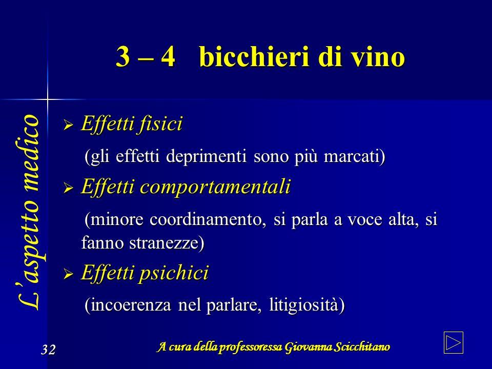 A cura della professoressa Giovanna Scicchitano 32 3 – 4 bicchieri di vino Effetti fisici Effetti fisici (gli effetti deprimenti sono più marcati) (gl
