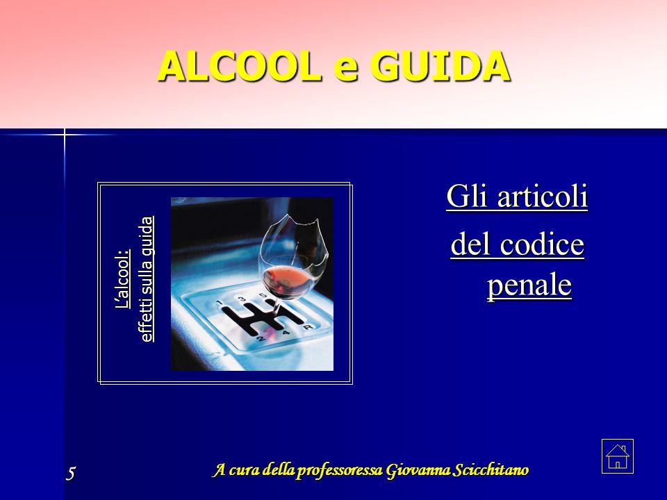 A cura della professoressa Giovanna Scicchitano 5 ALCOOL e GUIDA GGGG llll iiii a a a a rrrr tttt iiii cccc oooo llll iiii dddd eeee llll c c c c oooo