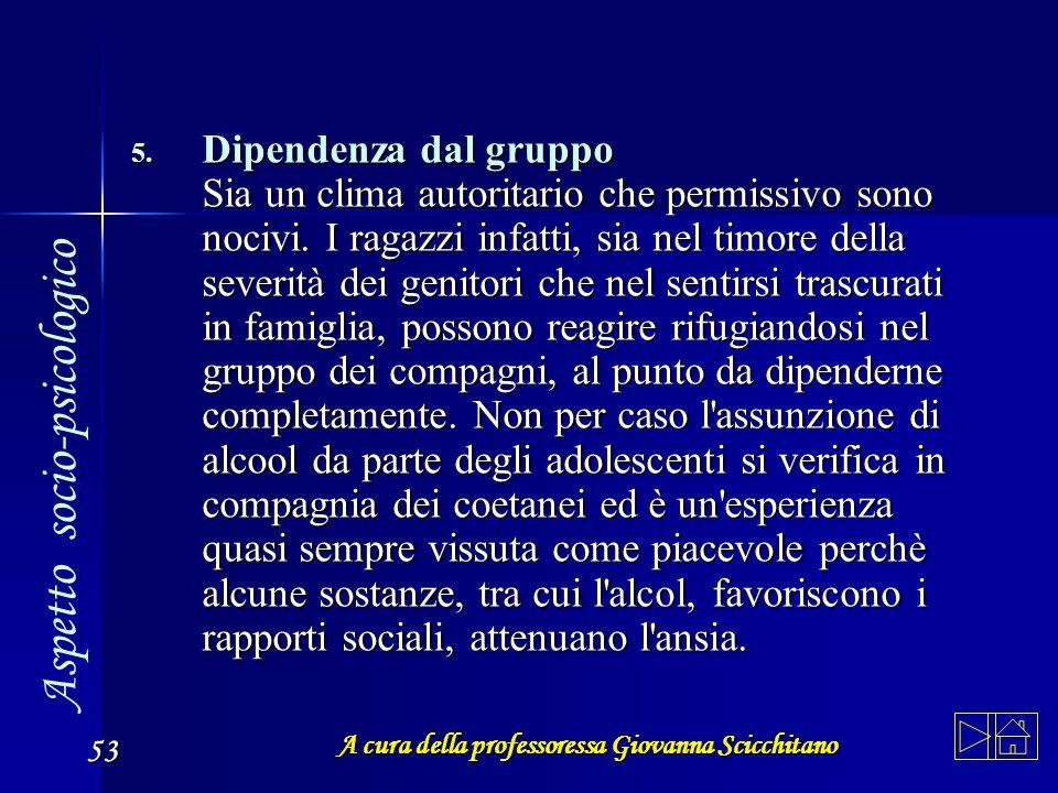 A cura della professoressa Giovanna Scicchitano 53 5. Dipendenza 5. Dipendenza dal gruppo Sia un clima autoritario che permissivo sono nocivi. I ragaz