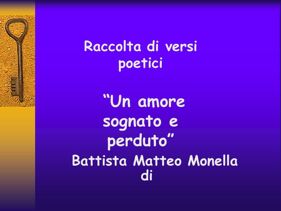 Raccolta di versi poetici Un amore sognato e perduto di Battista Matteo Monella