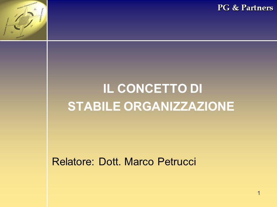 1 PG & Partners IL CONCETTO DI STABILE ORGANIZZAZIONE Relatore: Dott. Marco Petrucci