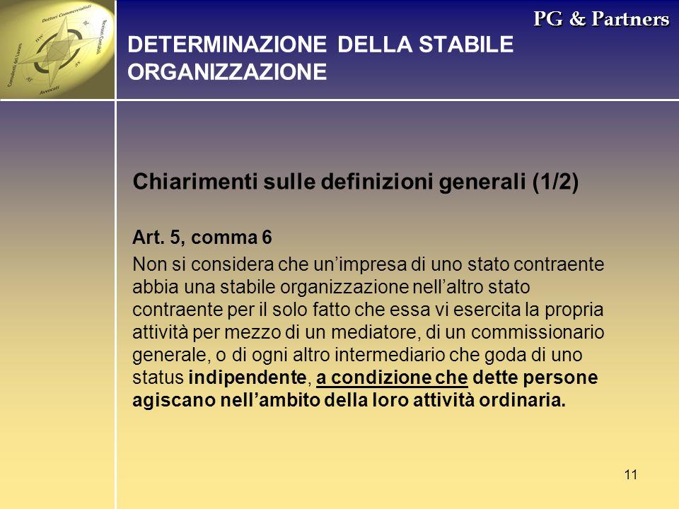 11 PG & Partners Chiarimenti sulle definizioni generali (1/2) DETERMINAZIONE DELLA STABILE ORGANIZZAZIONE Art. 5, comma 6 Non si considera che unimpre