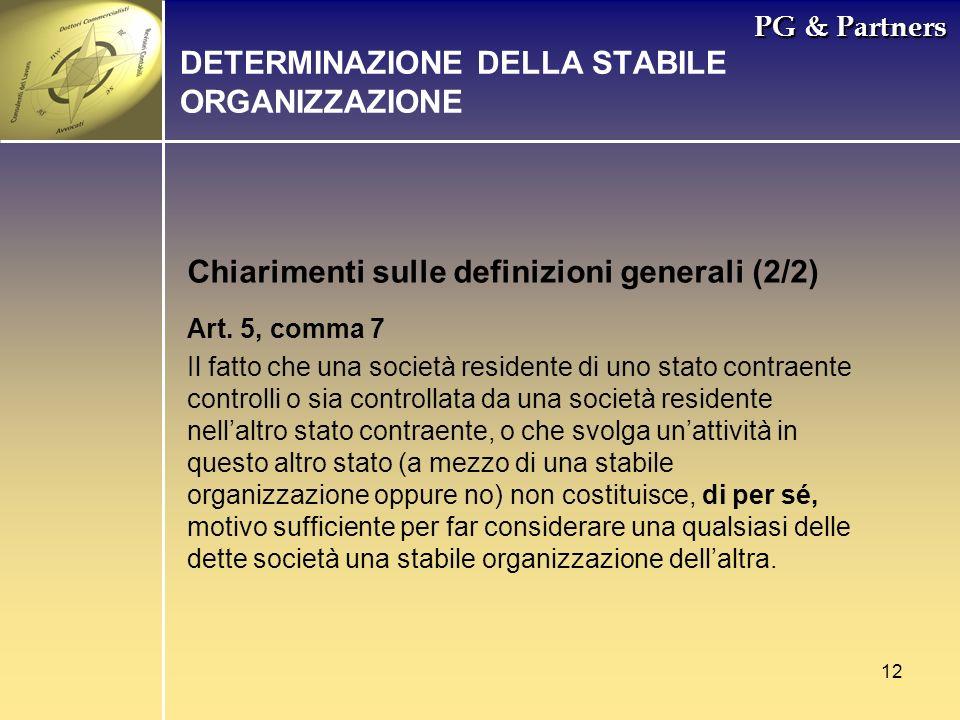 12 PG & Partners Chiarimenti sulle definizioni generali (2/2) DETERMINAZIONE DELLA STABILE ORGANIZZAZIONE Art. 5, comma 7 Il fatto che una società res