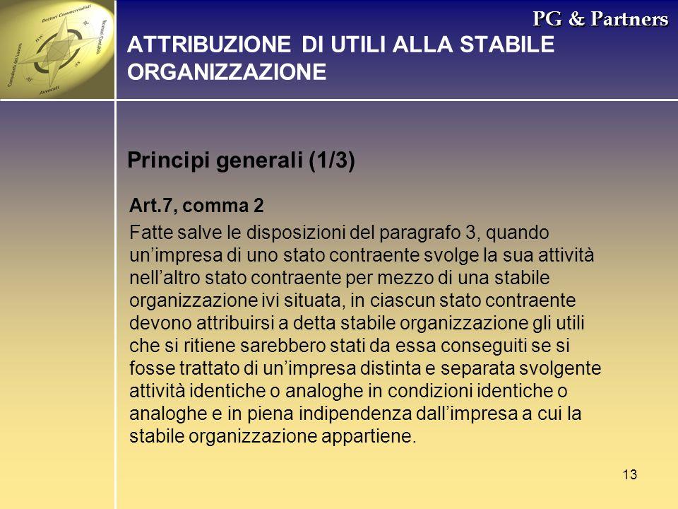 13 PG & Partners Principi generali (1/3) ATTRIBUZIONE DI UTILI ALLA STABILE ORGANIZZAZIONE Art.7, comma 2 Fatte salve le disposizioni del paragrafo 3,
