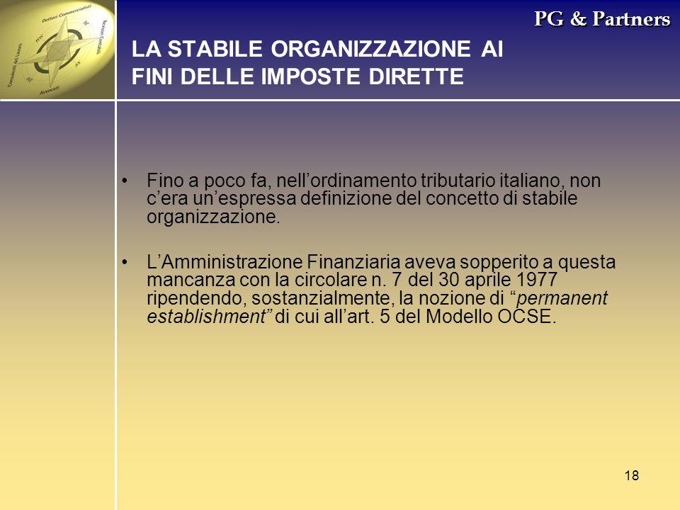18 PG & Partners LA STABILE ORGANIZZAZIONE AI FINI DELLE IMPOSTE DIRETTE Fino a poco fa, nellordinamento tributario italiano, non cera unespressa defi