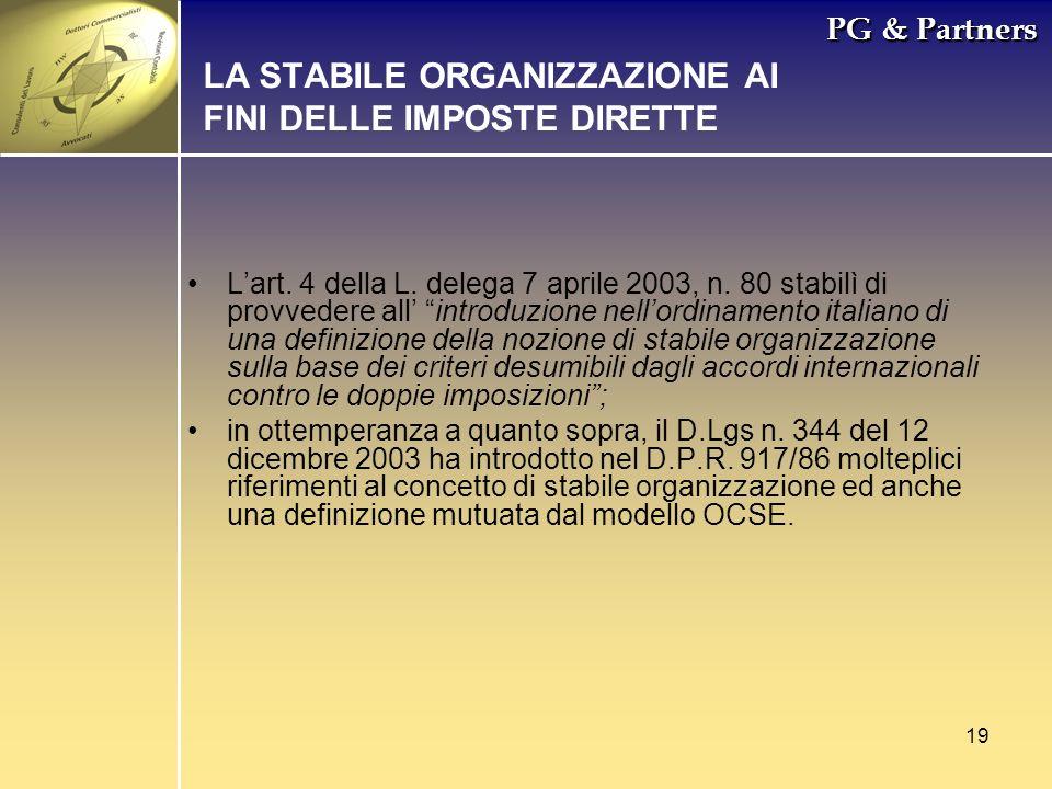 19 PG & Partners LA STABILE ORGANIZZAZIONE AI FINI DELLE IMPOSTE DIRETTE Lart. 4 della L. delega 7 aprile 2003, n. 80 stabilì di provvedere all introd