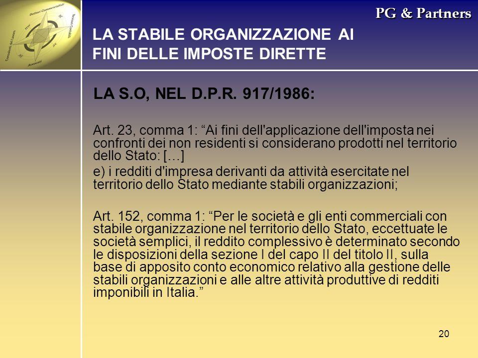 20 PG & Partners LA STABILE ORGANIZZAZIONE AI FINI DELLE IMPOSTE DIRETTE LA S.O, NEL D.P.R. 917/1986: Art. 23, comma 1: Ai fini dell'applicazione dell