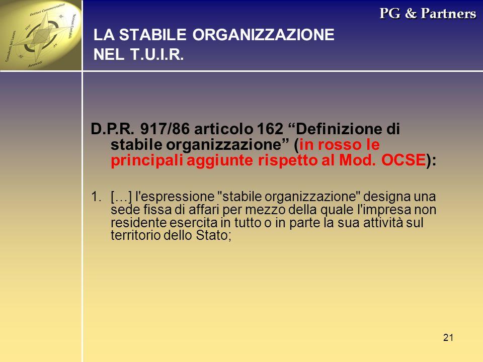 21 PG & Partners LA STABILE ORGANIZZAZIONE NEL T.U.I.R. D.P.R. 917/86 articolo 162 Definizione di stabile organizzazione (in rosso le principali aggiu