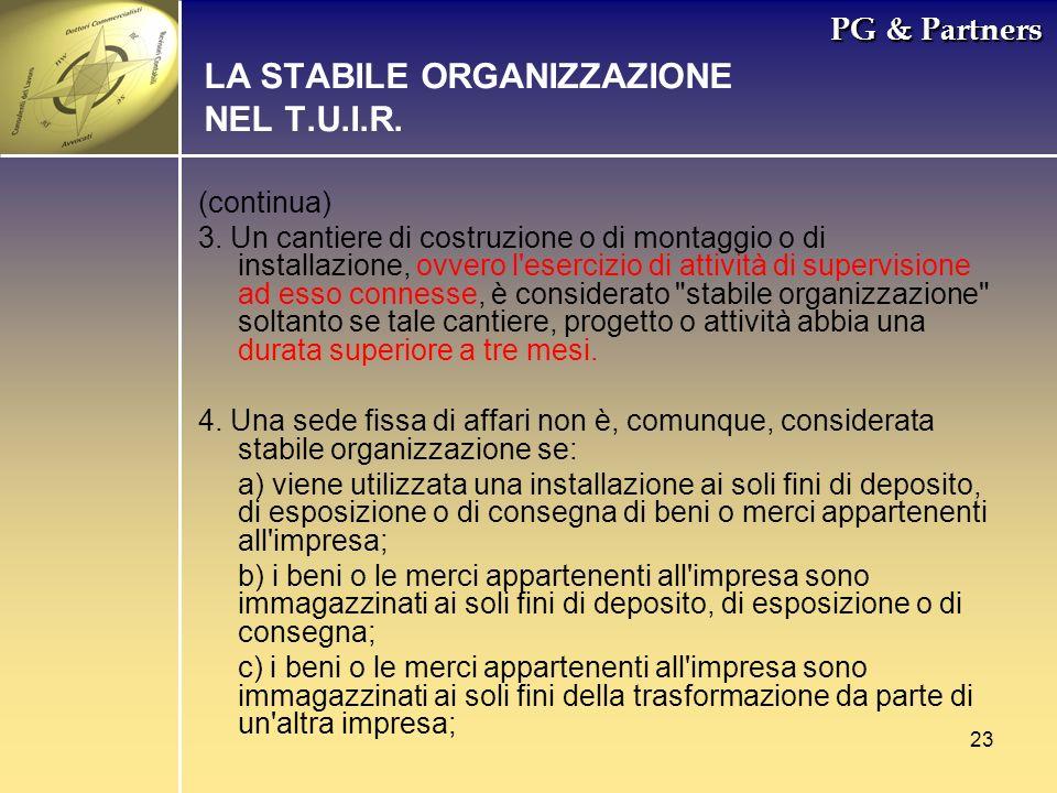 23 PG & Partners LA STABILE ORGANIZZAZIONE NEL T.U.I.R. (continua) 3. Un cantiere di costruzione o di montaggio o di installazione, ovvero l'esercizio