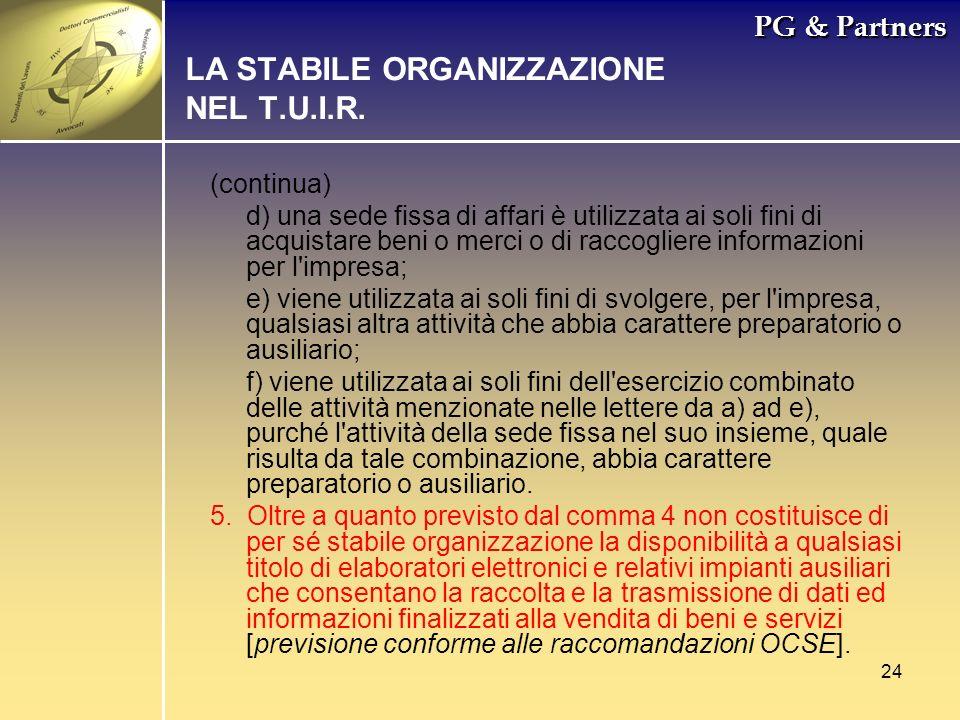 24 PG & Partners LA STABILE ORGANIZZAZIONE NEL T.U.I.R. (continua) d) una sede fissa di affari è utilizzata ai soli fini di acquistare beni o merci o