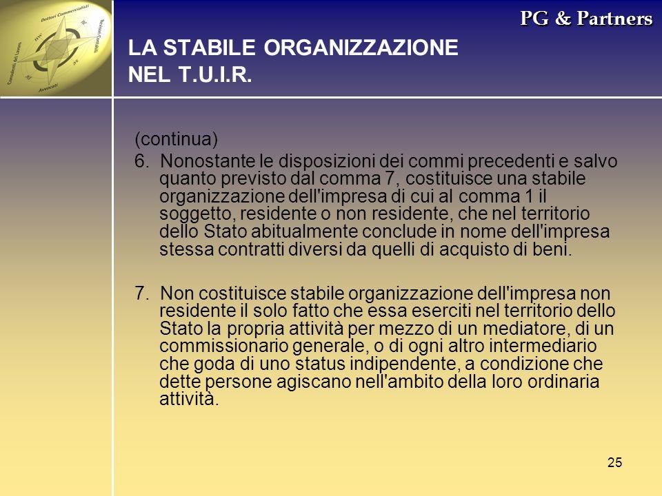 25 PG & Partners LA STABILE ORGANIZZAZIONE NEL T.U.I.R. (continua) 6. Nonostante le disposizioni dei commi precedenti e salvo quanto previsto dal comm