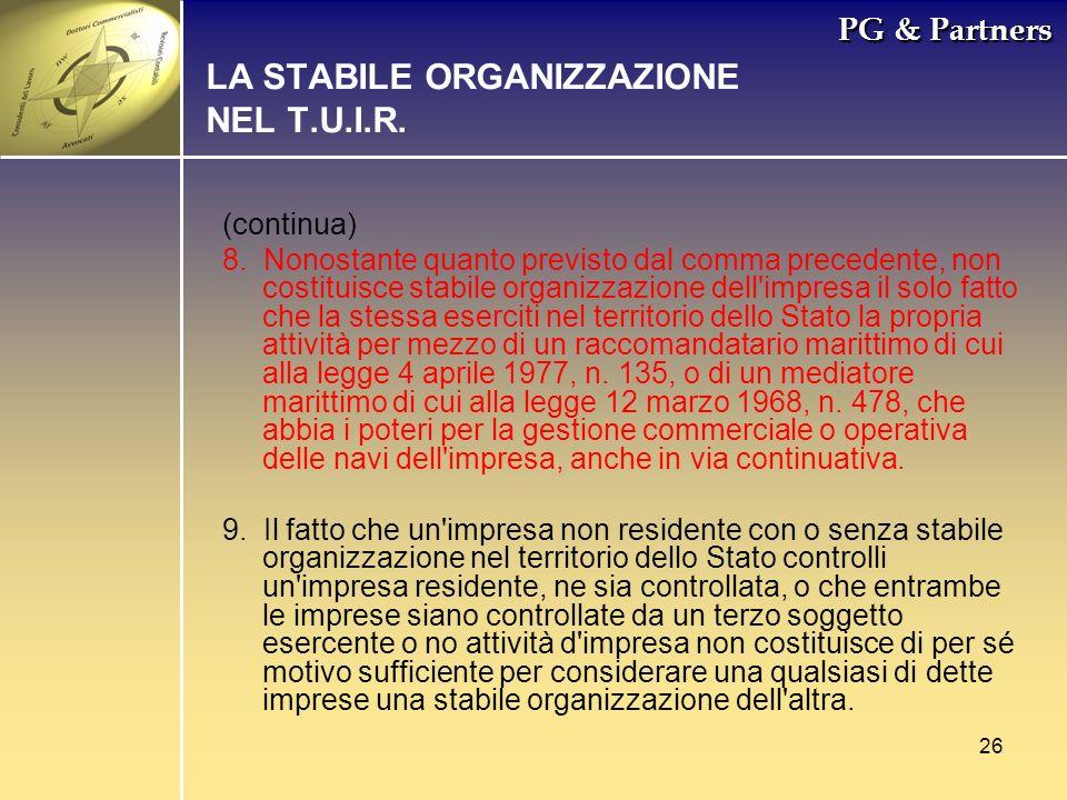 26 PG & Partners LA STABILE ORGANIZZAZIONE NEL T.U.I.R. (continua) 8. Nonostante quanto previsto dal comma precedente, non costituisce stabile organiz