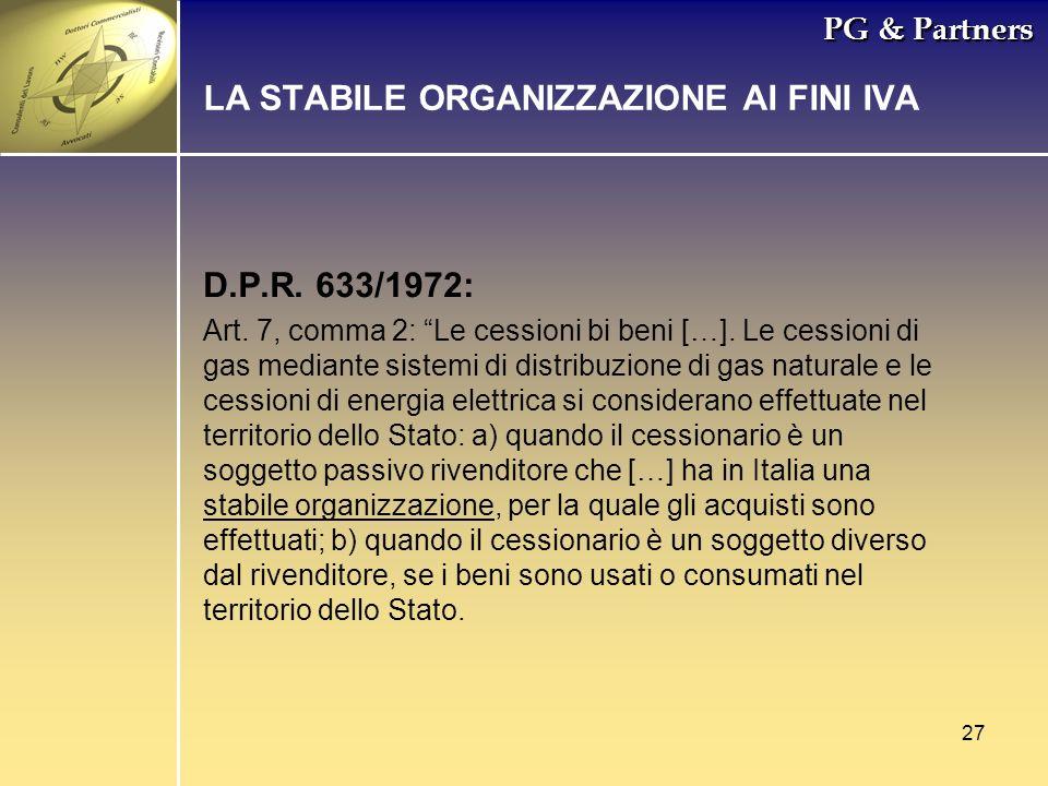 27 PG & Partners LA STABILE ORGANIZZAZIONE AI FINI IVA D.P.R. 633/1972: Art. 7, comma 2: Le cessioni bi beni […]. Le cessioni di gas mediante sistemi