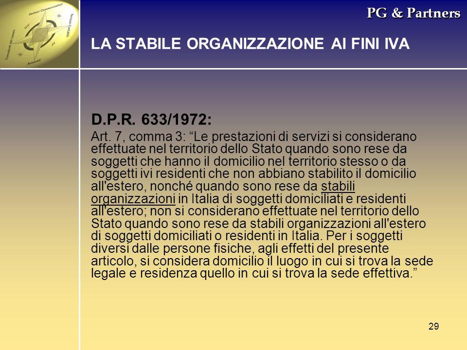 29 PG & Partners LA STABILE ORGANIZZAZIONE AI FINI IVA D.P.R. 633/1972: Art. 7, comma 3: Le prestazioni di servizi si considerano effettuate nel terri