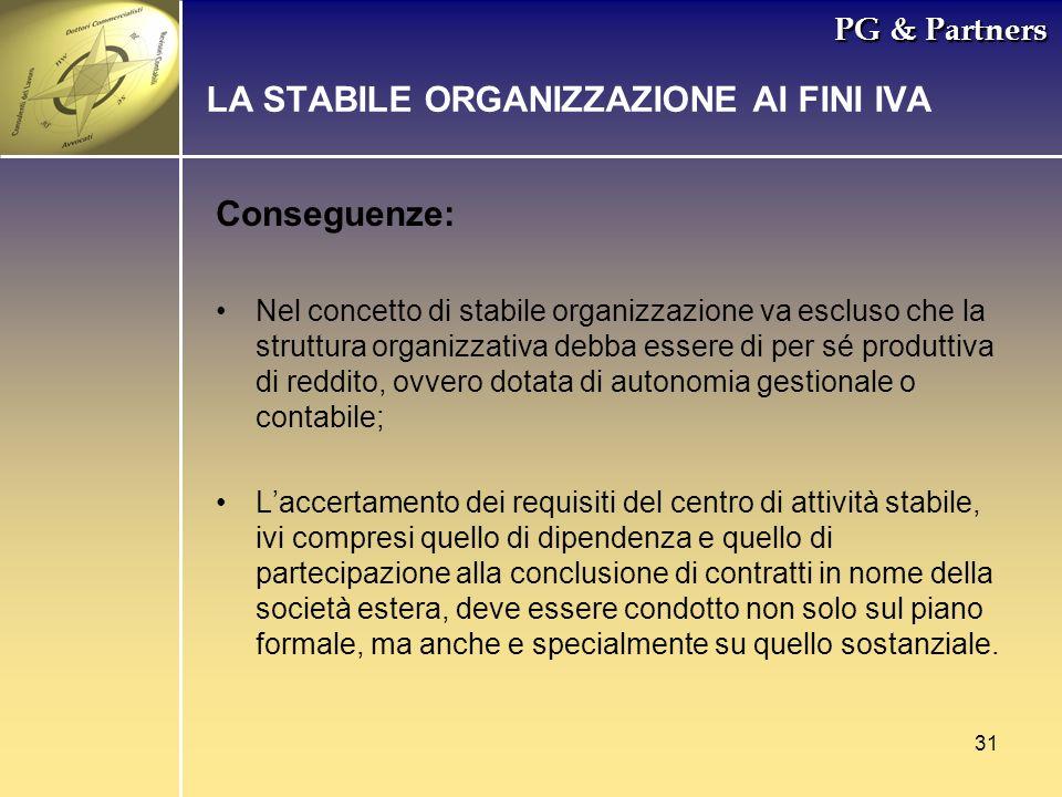 31 PG & Partners LA STABILE ORGANIZZAZIONE AI FINI IVA Conseguenze: Nel concetto di stabile organizzazione va escluso che la struttura organizzativa d