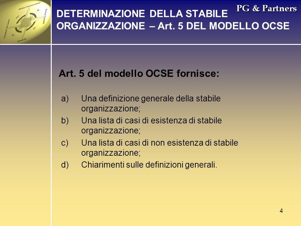 4 PG & Partners Art. 5 del modello OCSE fornisce: DETERMINAZIONE DELLA STABILE ORGANIZZAZIONE – Art. 5 DEL MODELLO OCSE a)Una definizione generale del