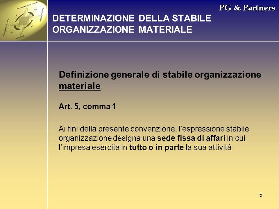 5 PG & Partners Definizione generale di stabile organizzazione materiale DETERMINAZIONE DELLA STABILE ORGANIZZAZIONE MATERIALE Art. 5, comma 1 Ai fini