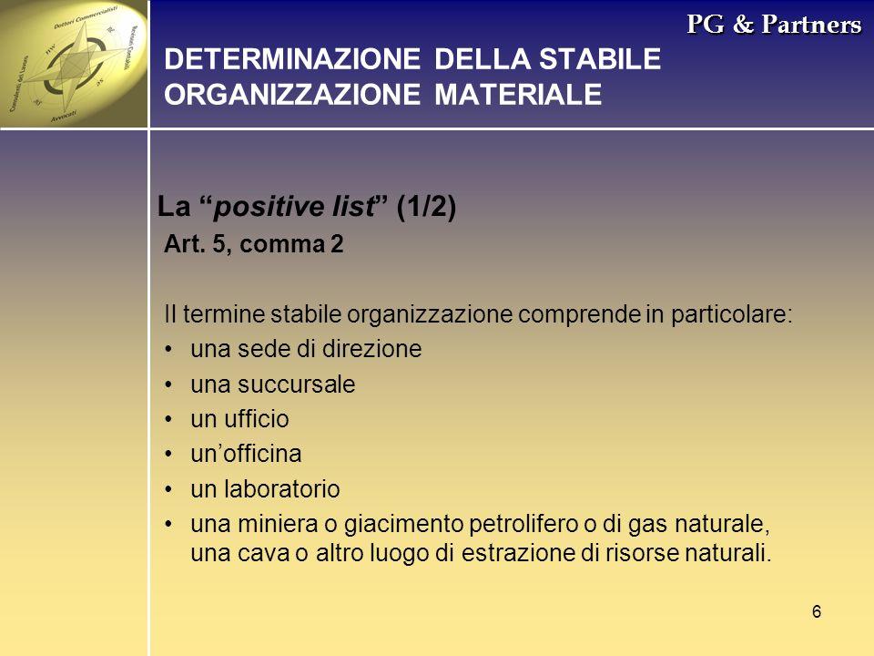 6 PG & Partners La positive list (1/2) DETERMINAZIONE DELLA STABILE ORGANIZZAZIONE MATERIALE Art. 5, comma 2 Il termine stabile organizzazione compren