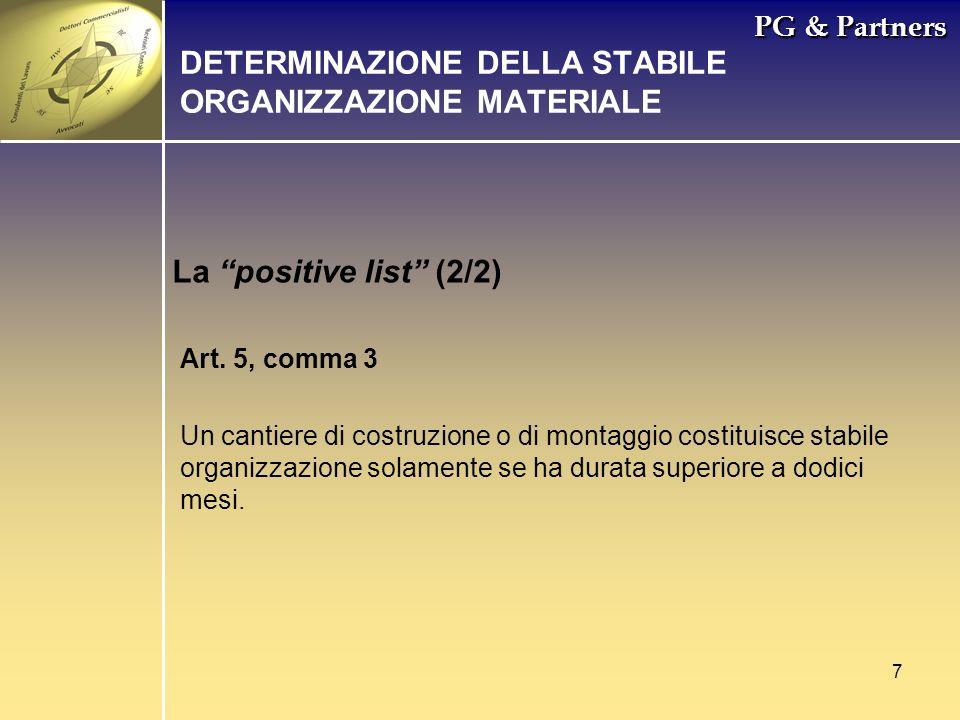 7 PG & Partners La positive list (2/2) DETERMINAZIONE DELLA STABILE ORGANIZZAZIONE MATERIALE Art. 5, comma 3 Un cantiere di costruzione o di montaggio